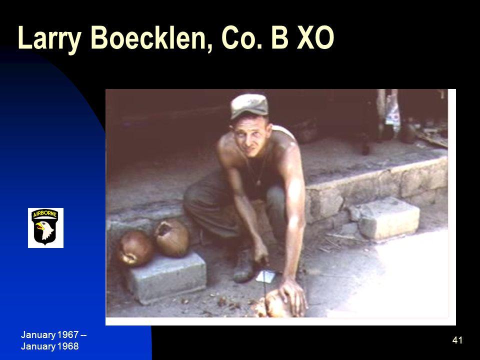 January 1967 -- January 1968 41 Larry Boecklen, Co. B XO