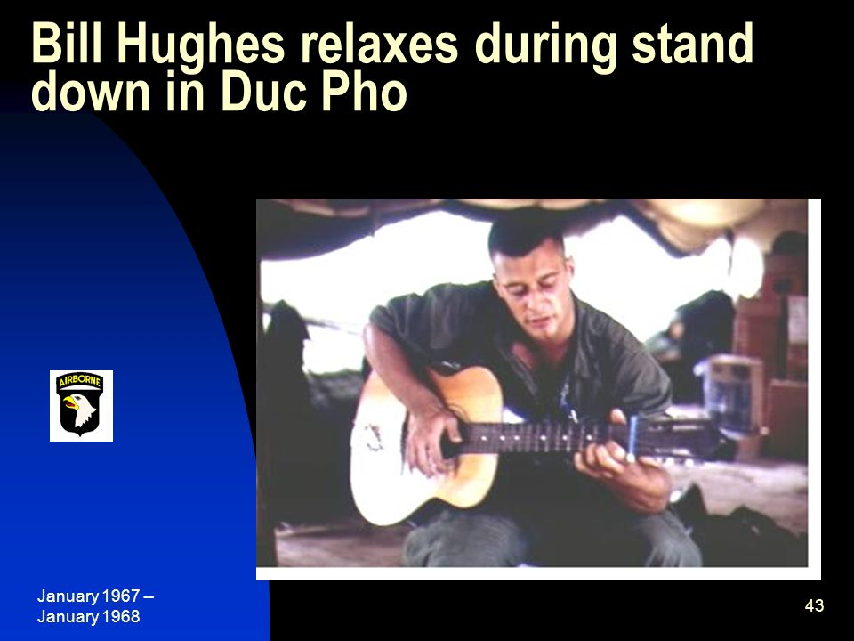 January 1967 -- January 1968 43 Bill Hughes relaxes during stand down in Duc Pho