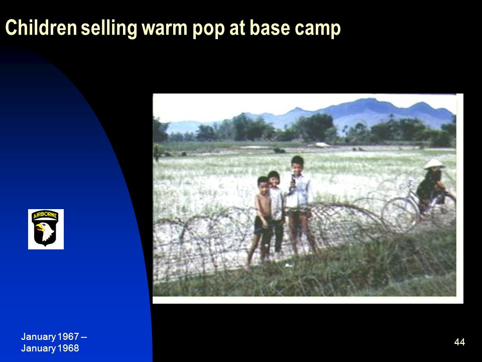 January 1967 -- January 1968 44 Children selling warm pop at base camp