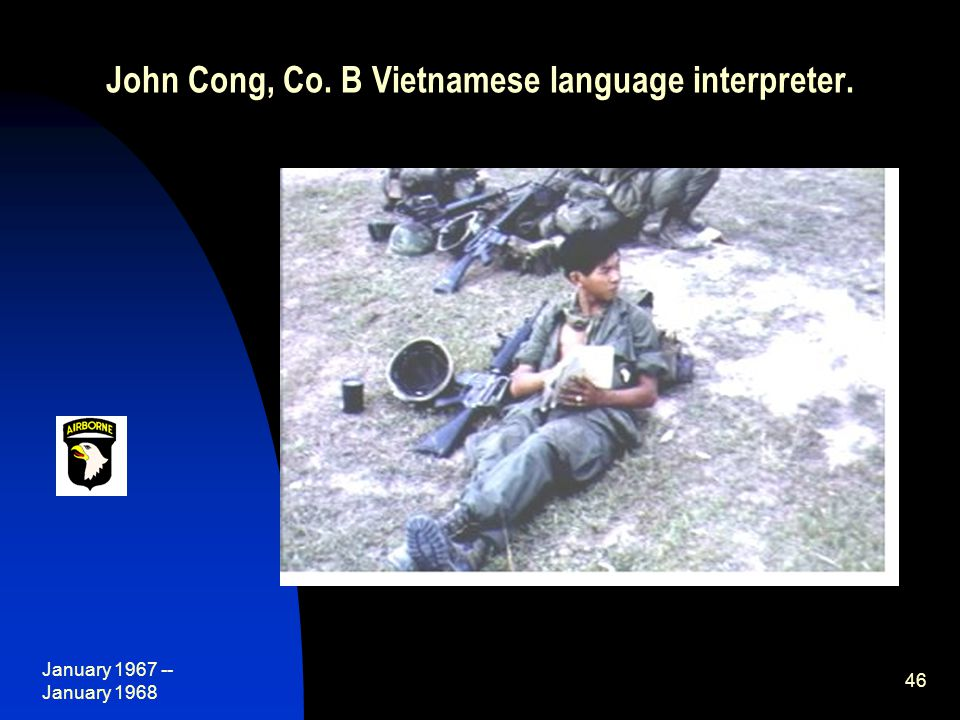 January 1967 -- January 1968 46 John Cong, Co. B Vietnamese language interpreter.