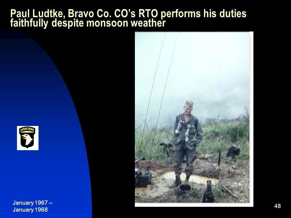 January 1967 -- January 1968 48 Paul Ludtke, Bravo Co. CO's RTO performs his duties faithfully despite monsoon weather