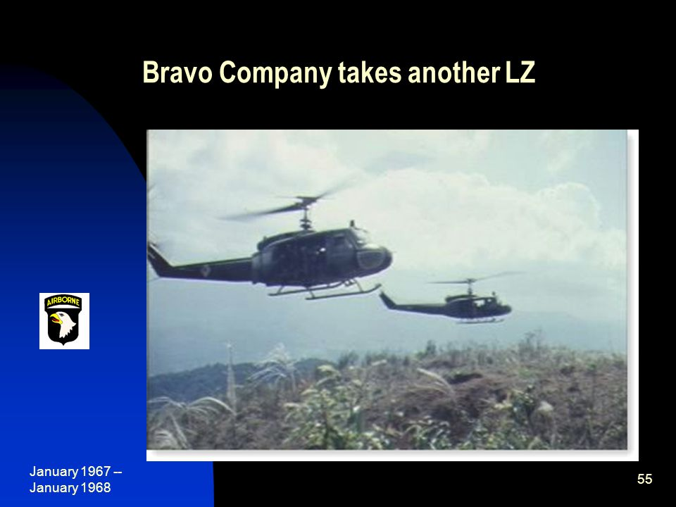 January 1967 -- January 1968 55 Bravo Company takes another LZ