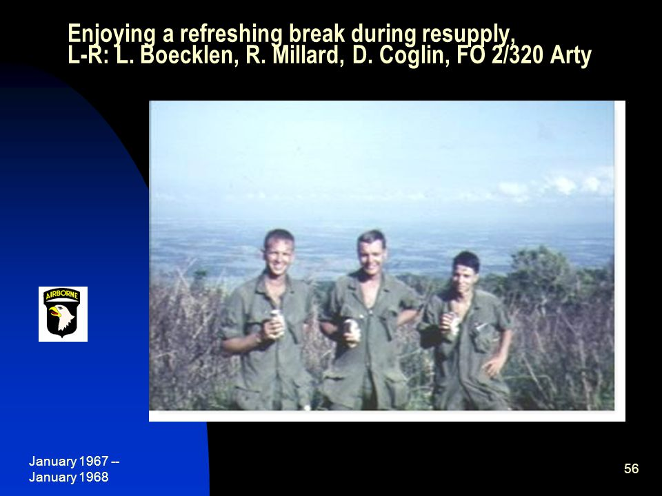 January 1967 -- January 1968 56 Enjoying a refreshing break during resupply, L-R: L.