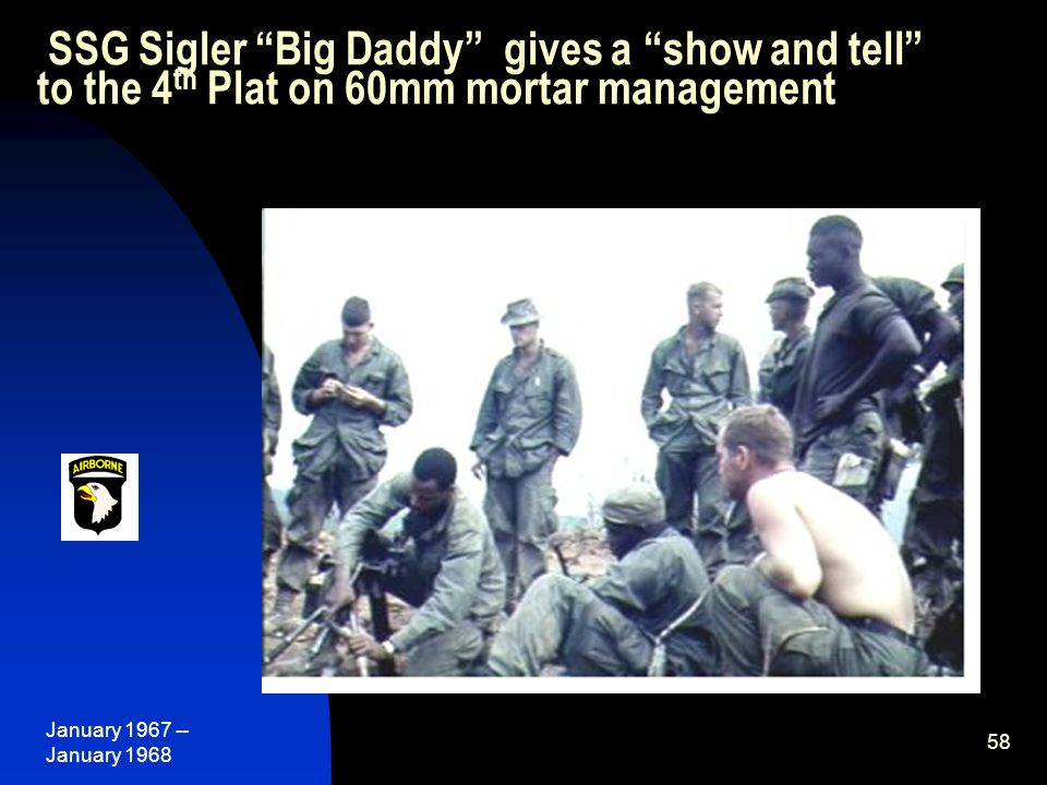 January 1967 -- January 1968 58 SSG Sigler Big Daddy gives a show and tell to the 4 th Plat on 60mm mortar management