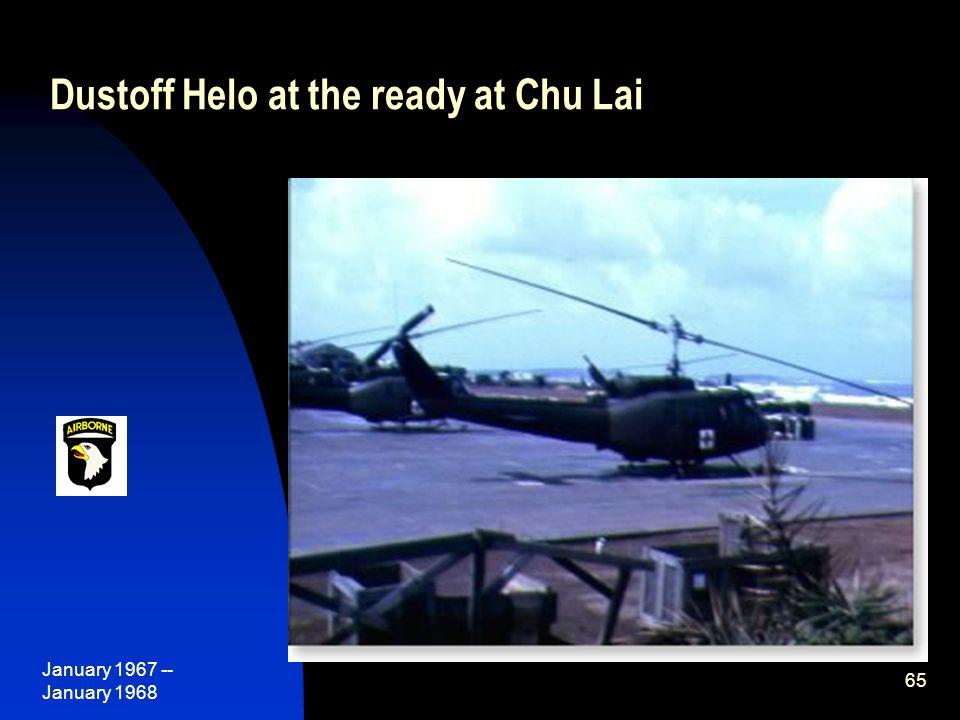 January 1967 -- January 1968 65 Dustoff Helo at the ready at Chu Lai