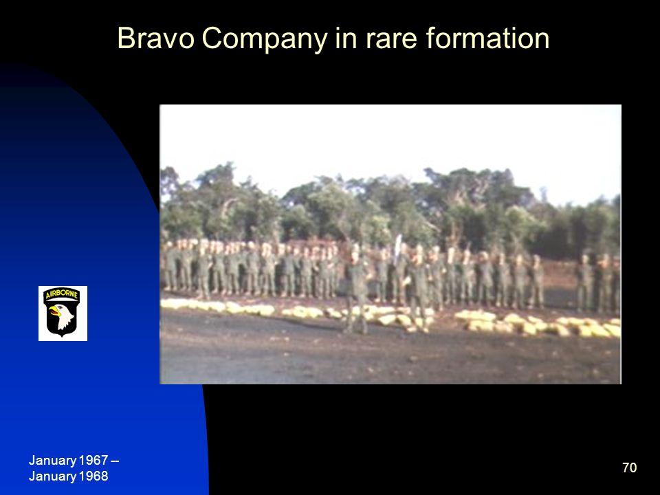 January 1967 -- January 1968 70 Bravo Company in rare formation