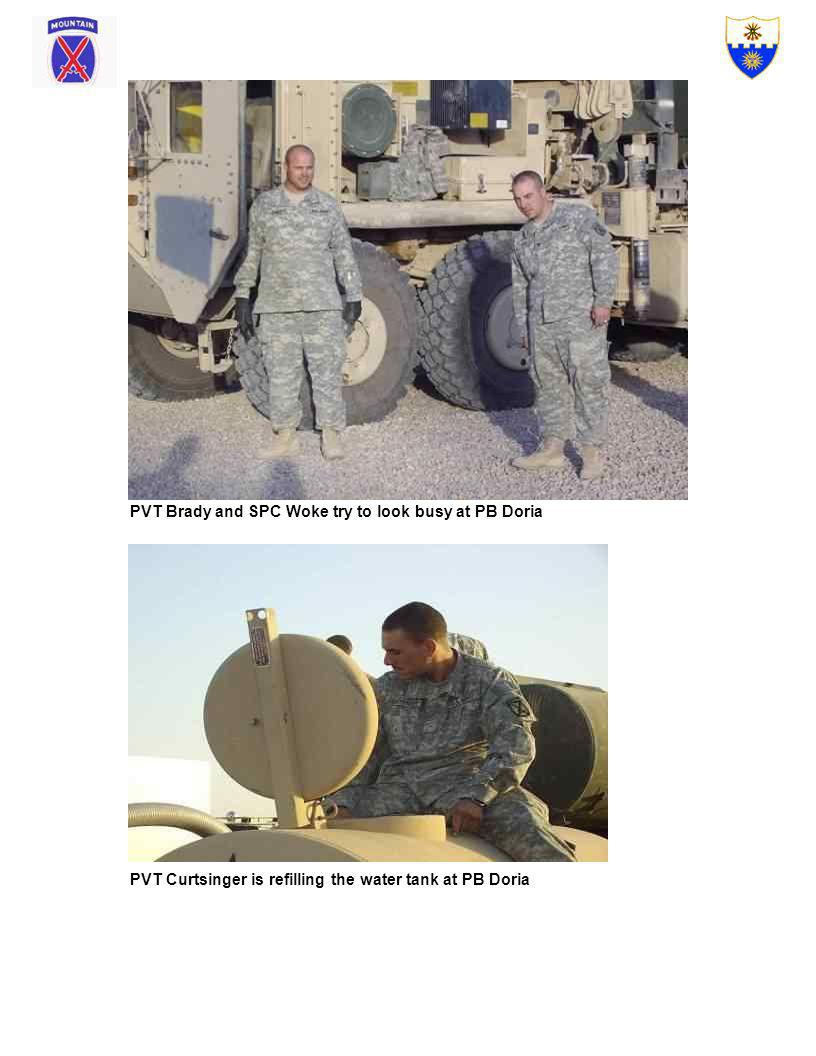 PVT Brady and SPC Woke try to look busy at PB Doria PVT Curtsinger is refilling the water tank at PB Doria