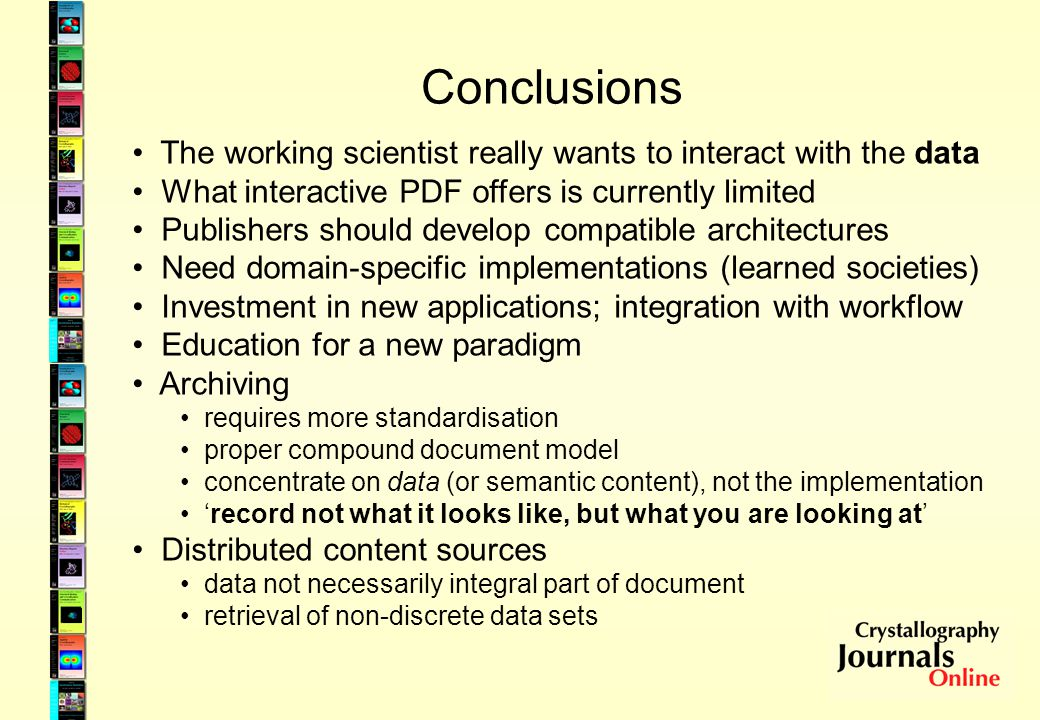 Conclusions The working scientist really wants to interact with the data What interactive PDF offers is currently limited Publishers should develop co
