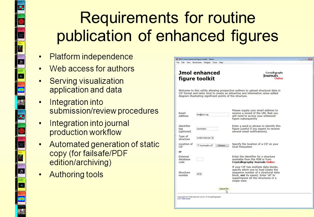 Requirements for routine publication of enhanced figures Platform independence Web access for authors Serving visualization application and data Integration into submission/review procedures Integration into journal production workflow Automated generation of static copy (for failsafe/PDF edition/archiving) Authoring tools