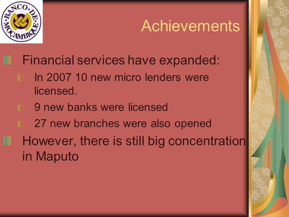 Achievements Financial services have expanded: In 2007 10 new micro lenders were licensed.