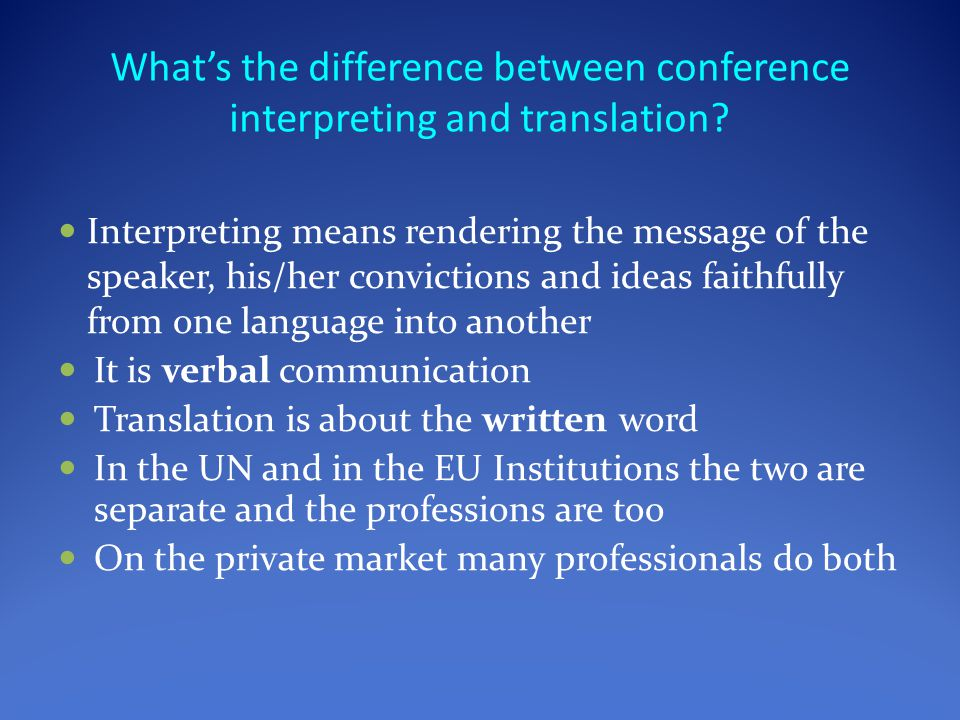 What's the difference between conference interpreting and translation? Interpreting means rendering the message of the speaker, his/her convictions an