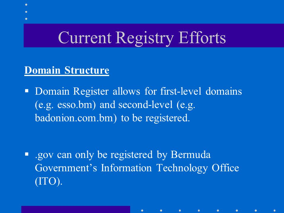 Current Registry Efforts Domain Structure  Domain Register allows for first-level domains (e.g.
