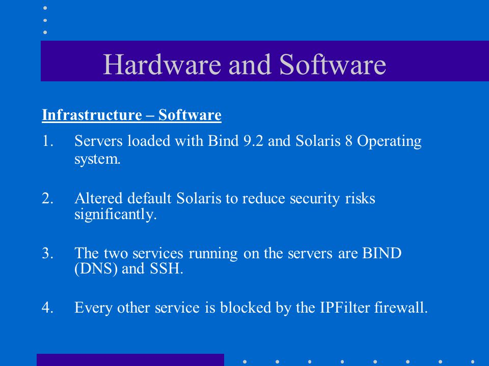Hardware and Software Infrastructure – Software 1.Servers loaded with Bind 9.2 and Solaris 8 Operating system.