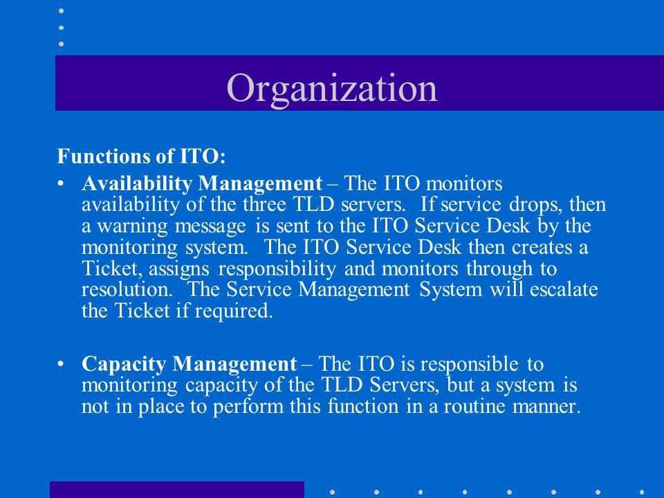 Organization Functions of ITO: Availability Management – The ITO monitors availability of the three TLD servers.