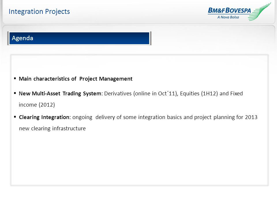 Integration Projects  Main characteristics of Project Management  New Multi-Asset Trading System: Derivatives (online in Oct´11), Equities (1H12) an