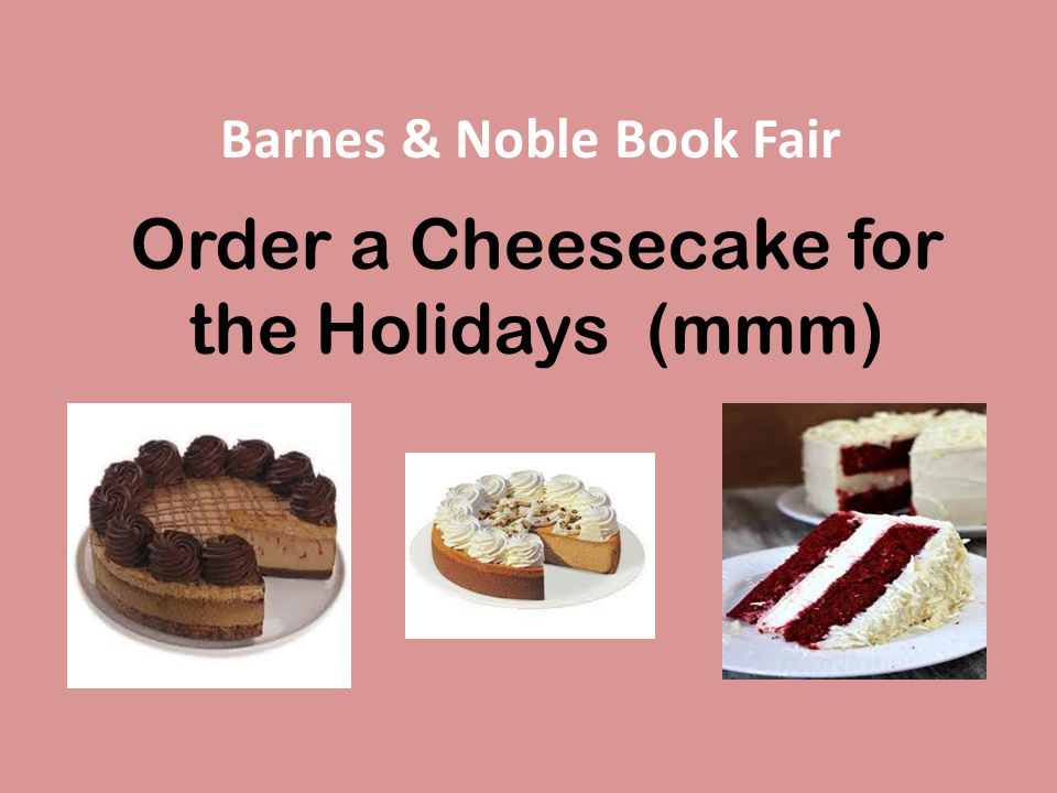 Order a Cheesecake for the Holidays (mmm) Barnes & Noble Book Fair