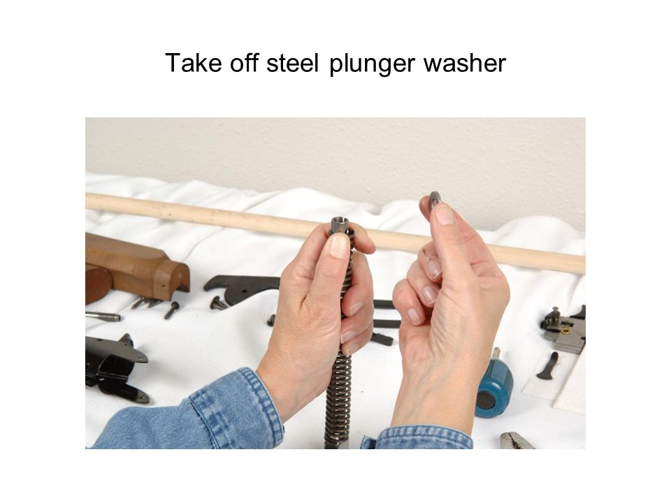 Take off steel plunger washer