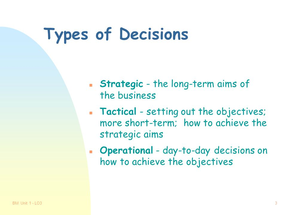 BM Unit 1 - LO32 The Nature of Decisions n What to produce.