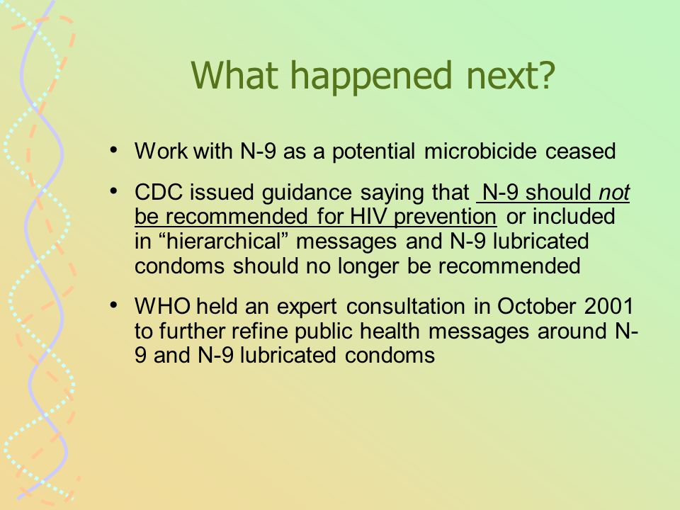 WHO Expert Group Findings N-9 does not provide protection against HIV or bacterial STDs such as gonorrhea and chlamydia.