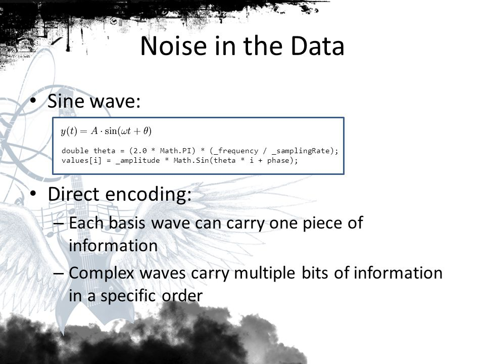 Noise in the Data Sine wave: Direct encoding: – Each basis wave can carry one piece of information – Complex waves carry multiple bits of information
