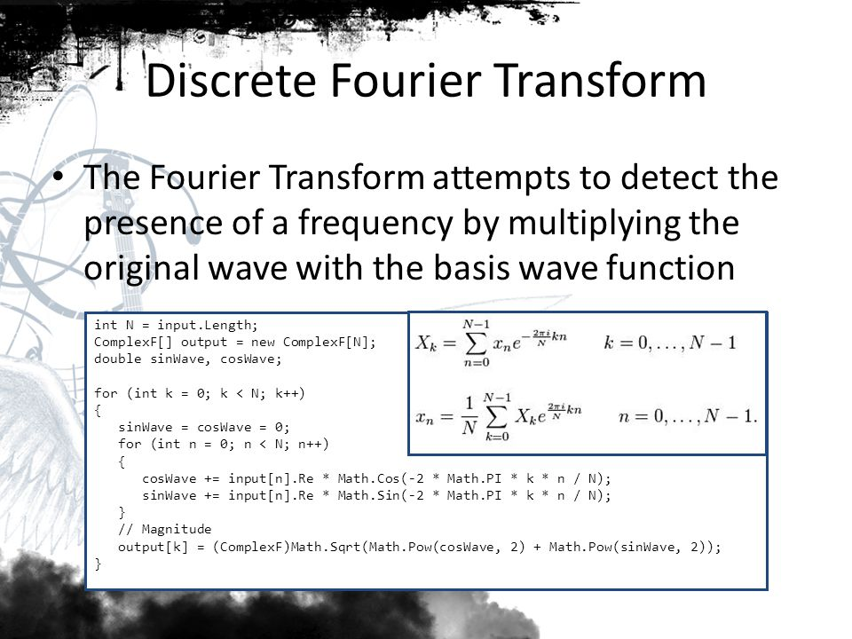 Discrete Fourier Transform The sum of the products from the multiplied wave represents the magnitude or overall presence of the basis wave.