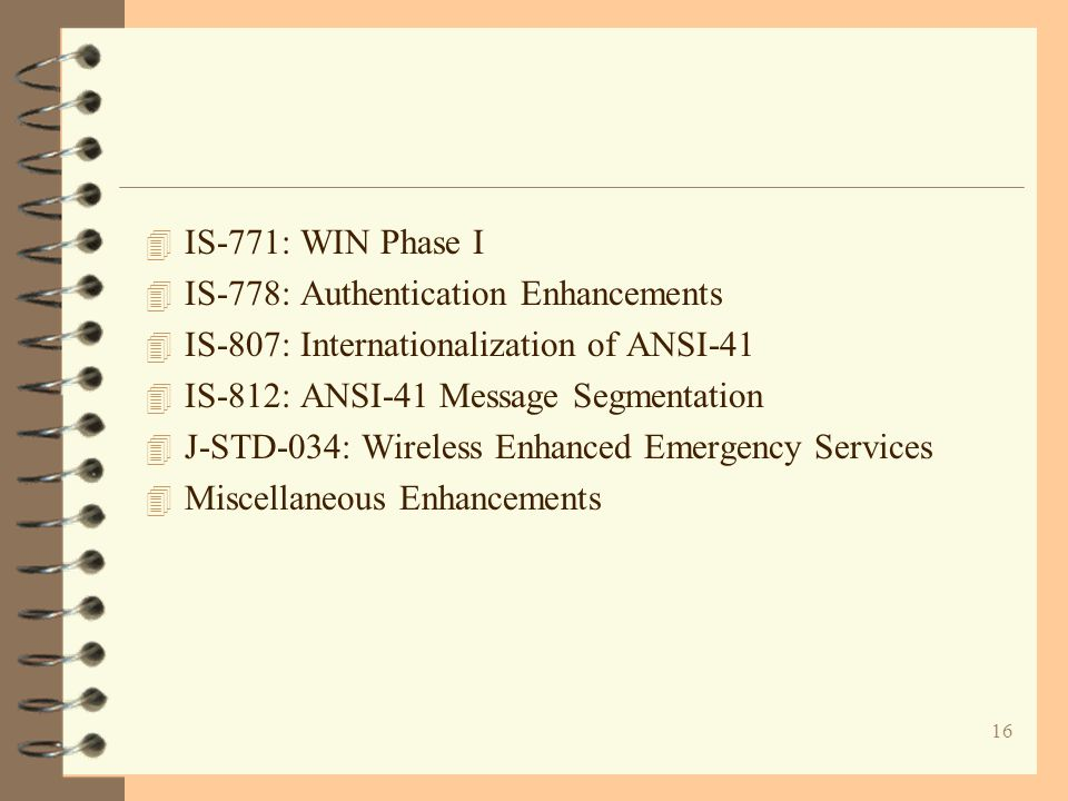16 4 IS-771: WIN Phase I 4 IS-778: Authentication Enhancements 4 IS-807: Internationalization of ANSI-41 4 IS-812: ANSI-41 Message Segmentation 4 J-ST
