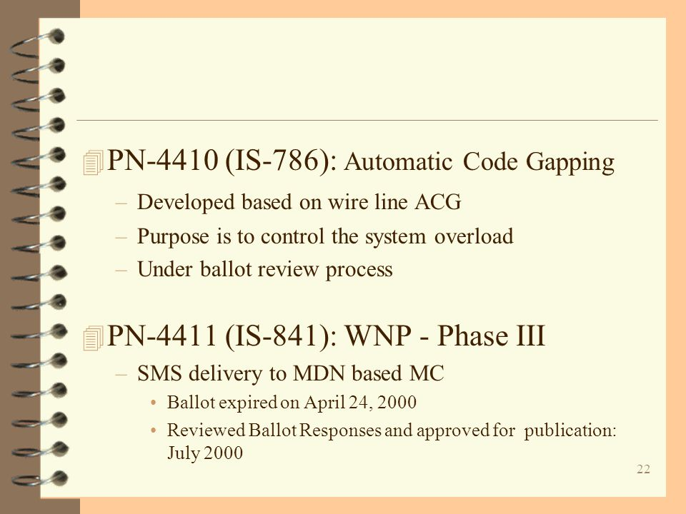 22 4 PN-4410 (IS-786): Automatic Code Gapping –Developed based on wire line ACG –Purpose is to control the system overload –Under ballot review proces