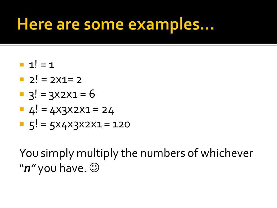  1. = 1  2. = 2x1= 2  3. = 3x2x1 = 6  4. = 4x3x2x1 = 24  5.