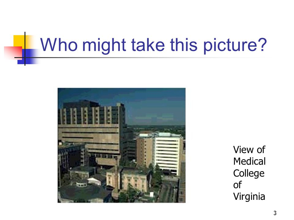 3 Who might take this picture View of Medical College of Virginia