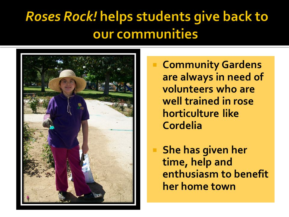  Community Gardens are always in need of volunteers who are well trained in rose horticulture like Cordelia  She has given her time, help and enthusiasm to benefit her home town