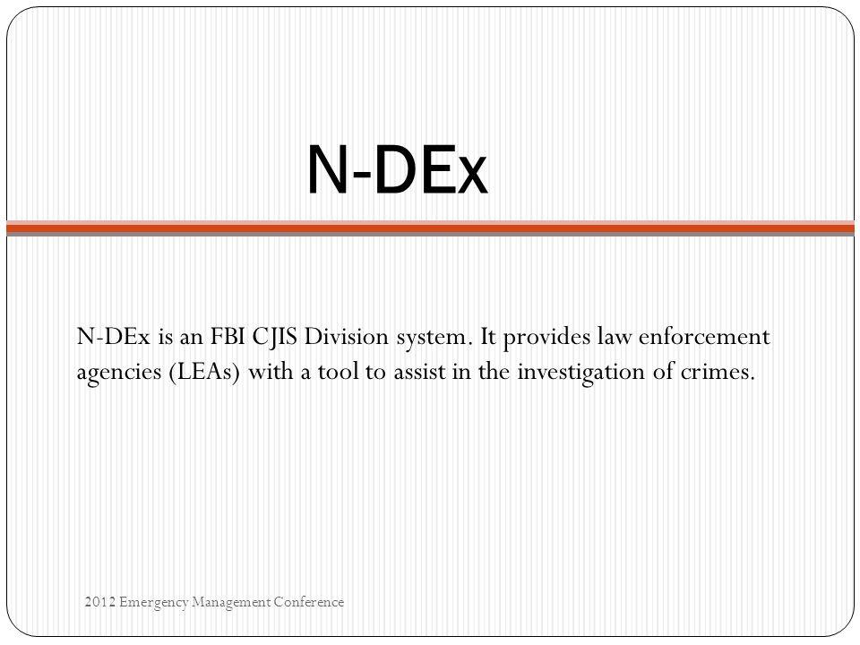 N-DEx N-DEx is an FBI CJIS Division system.