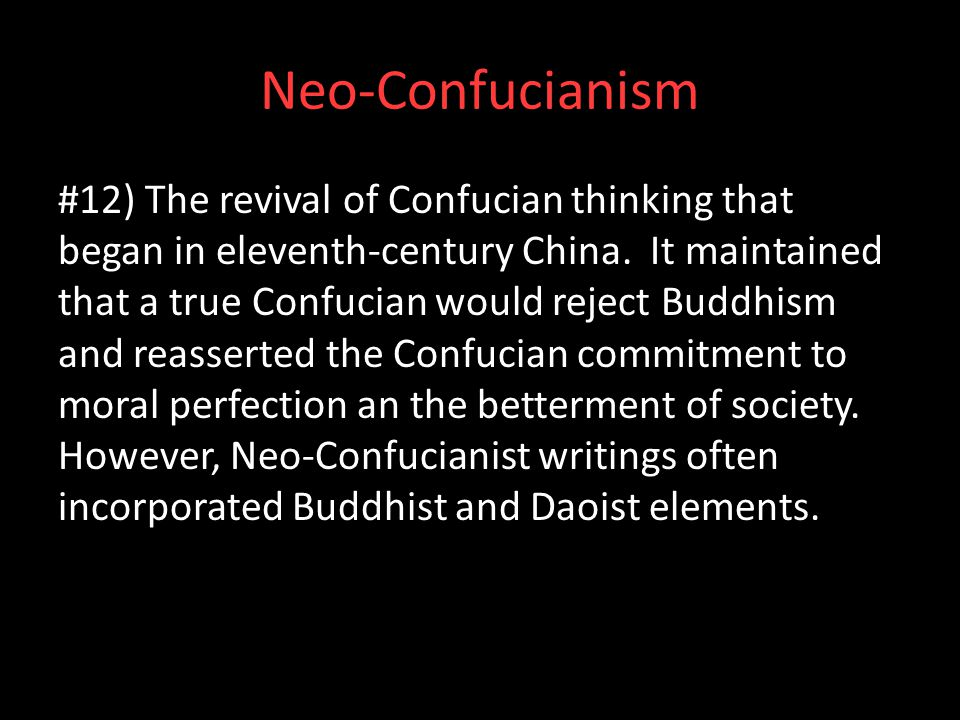 Neo-Confucianism #12) The revival of Confucian thinking that began in eleventh-century China. It maintained that a true Confucian would reject Buddhis