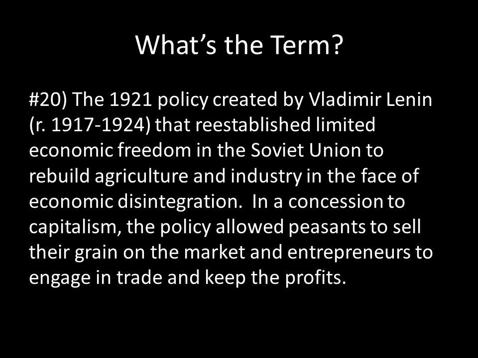 What's the Term? #20) The 1921 policy created by Vladimir Lenin (r. 1917-1924) that reestablished limited economic freedom in the Soviet Union to rebu