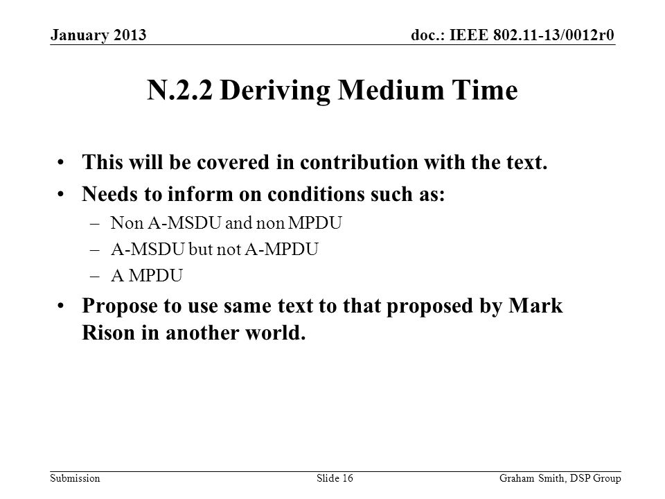 doc.: IEEE 802.11-13/0012r0 Submission N.2.2 Deriving Medium Time This will be covered in contribution with the text.