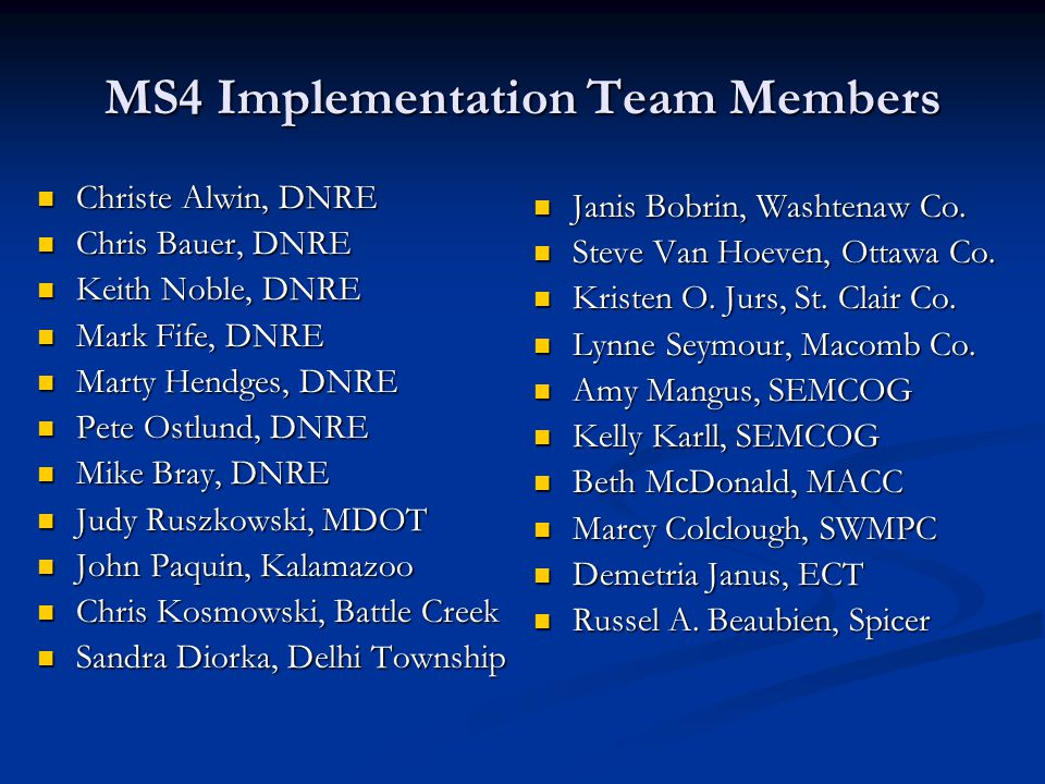 MS4 Implementation Team The team consists of DNRE staff, MS4 permittees, and other agencies assisting MS4 permittees.