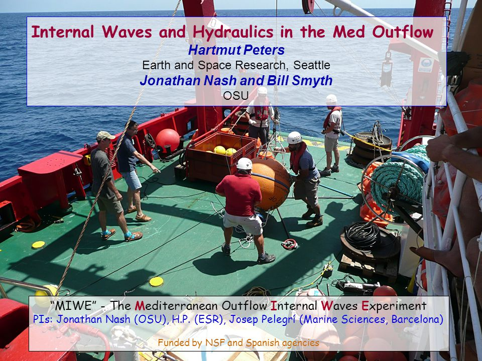 """MIWE"" - The Mediterranean Outflow Internal Waves Experiment PIs: Jonathan Nash (OSU), H.P. (ESR), Josep Pelegrí (Marine Sciences, Barcelona) Funded b"