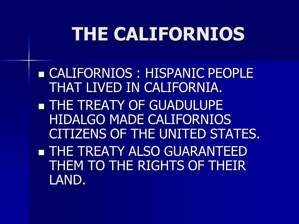 THE CALIFORNIOS CALIFORNIOS : HISPANIC PEOPLE THAT LIVED IN CALIFORNIA.
