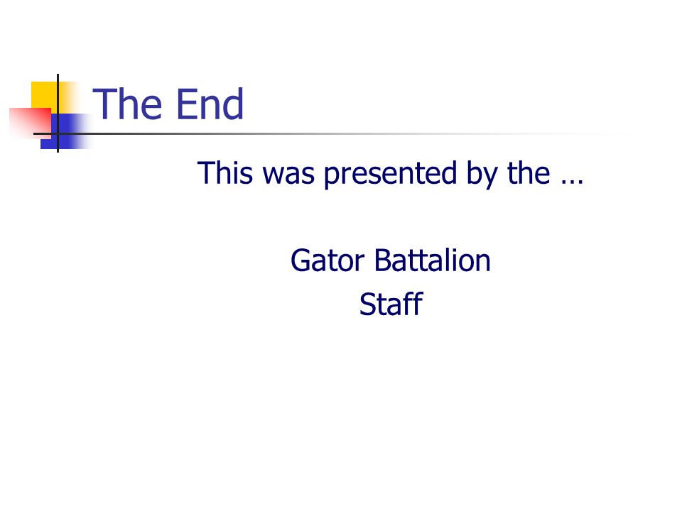 The End  This was presented by the …  Gator Battalion  Staff