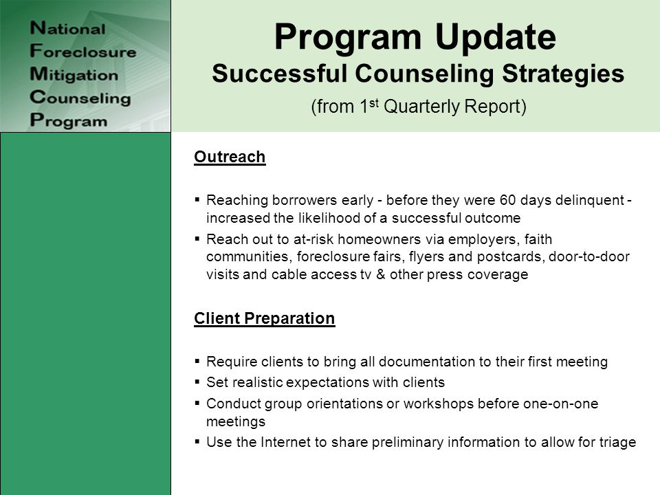 Program Update Successful Counseling Strategies (from 1 st Quarterly Report) Outreach  Reaching borrowers early - before they were 60 days delinquent
