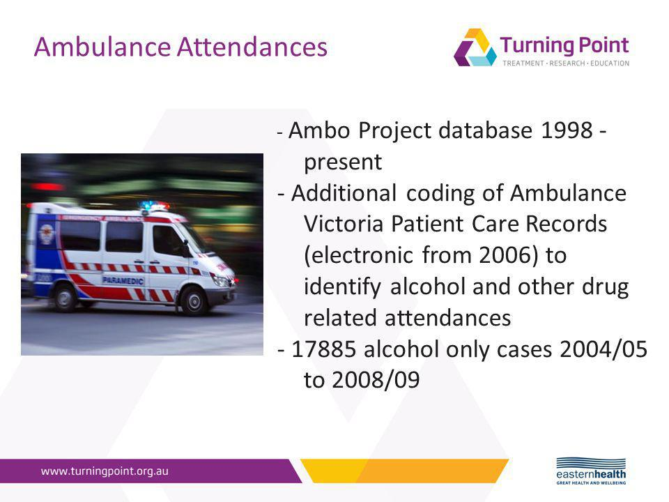 Ambulance Attendances - Ambo Project database 1998 - present - Additional coding of Ambulance Victoria Patient Care Records (electronic from 2006) to identify alcohol and other drug related attendances - 17885 alcohol only cases 2004/05 to 2008/09