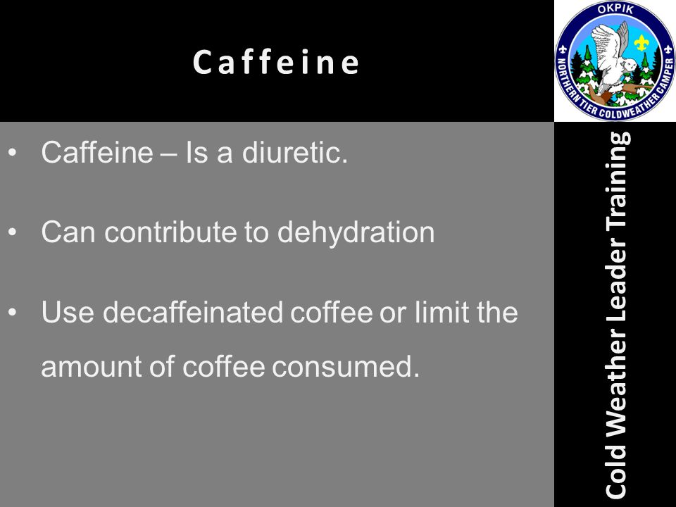 Caffeine – Is a diuretic.