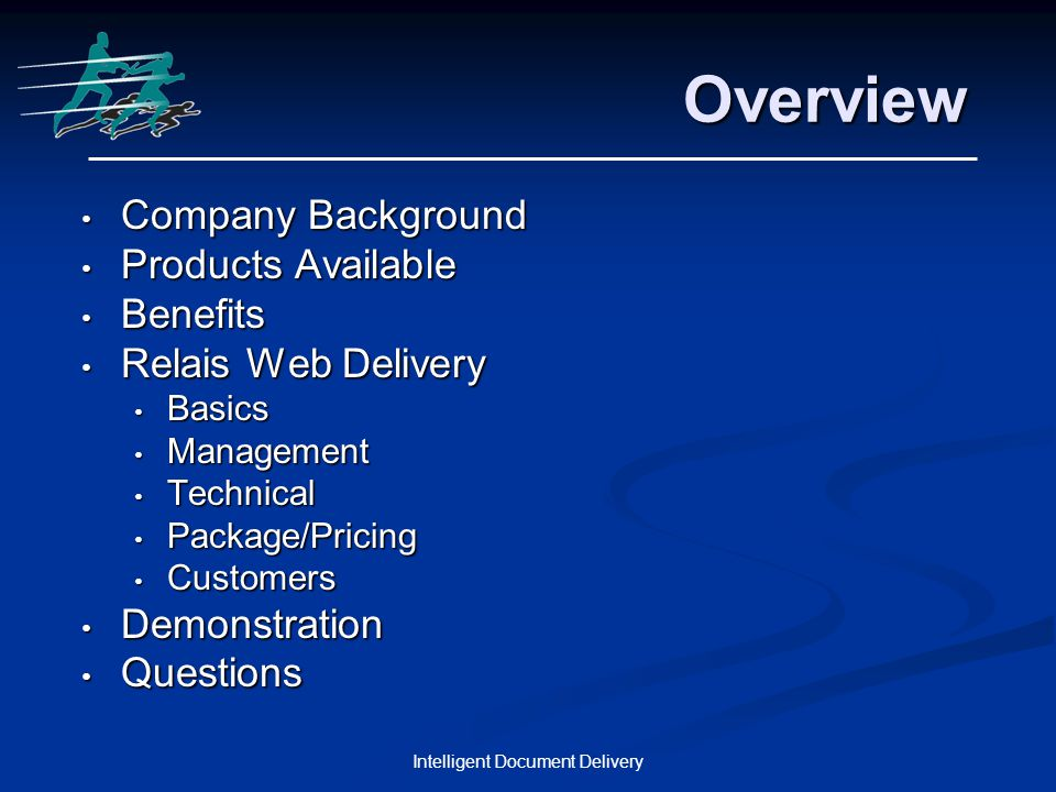 Intelligent Document Delivery Overview Company Background Company Background Products Available Products Available Benefits Benefits Relais Web Delivery Relais Web Delivery Basics Basics Management Management Technical Technical Package/Pricing Package/Pricing Customers Customers Demonstration Demonstration Questions Questions