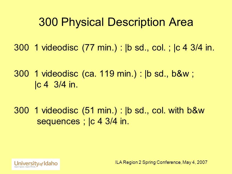 ILA Region 2 Spring Conference, May 4, 2007 300 Physical Description Area 300 1 videodisc (77 min.) : |b sd., col. ; |c 4 3/4 in. 300 1 videodisc (ca.
