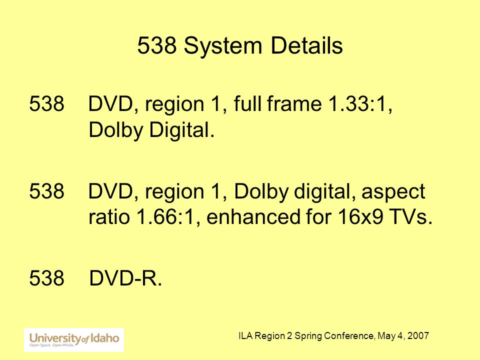 ILA Region 2 Spring Conference, May 4, 2007 538 System Details 538 DVD, region 1, full frame 1.33:1, Dolby Digital.
