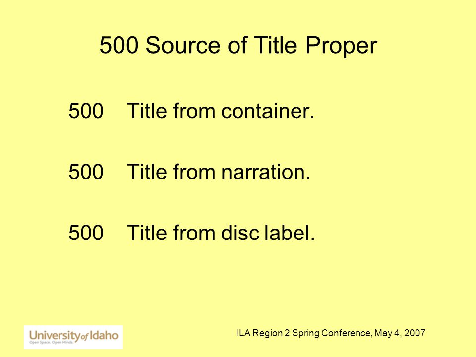 ILA Region 2 Spring Conference, May 4, 2007 500 Source of Title Proper 500 Title from container.