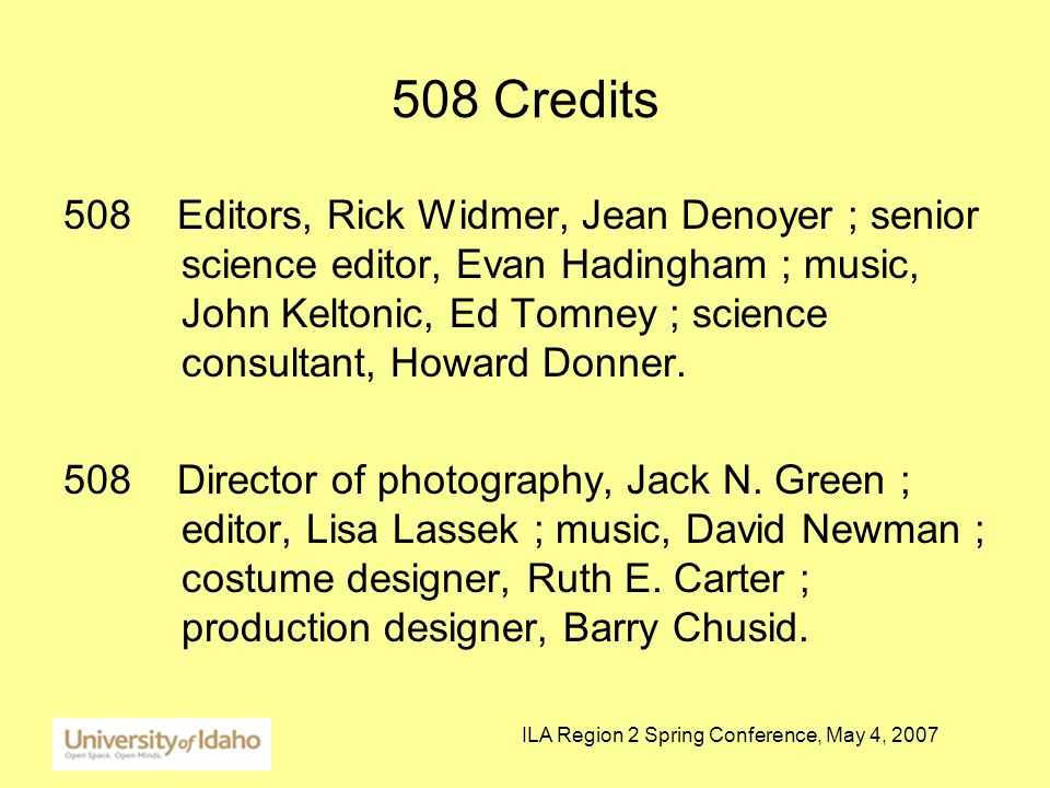 ILA Region 2 Spring Conference, May 4, 2007 508 Credits 508 Editors, Rick Widmer, Jean Denoyer ; senior science editor, Evan Hadingham ; music, John Keltonic, Ed Tomney ; science consultant, Howard Donner.