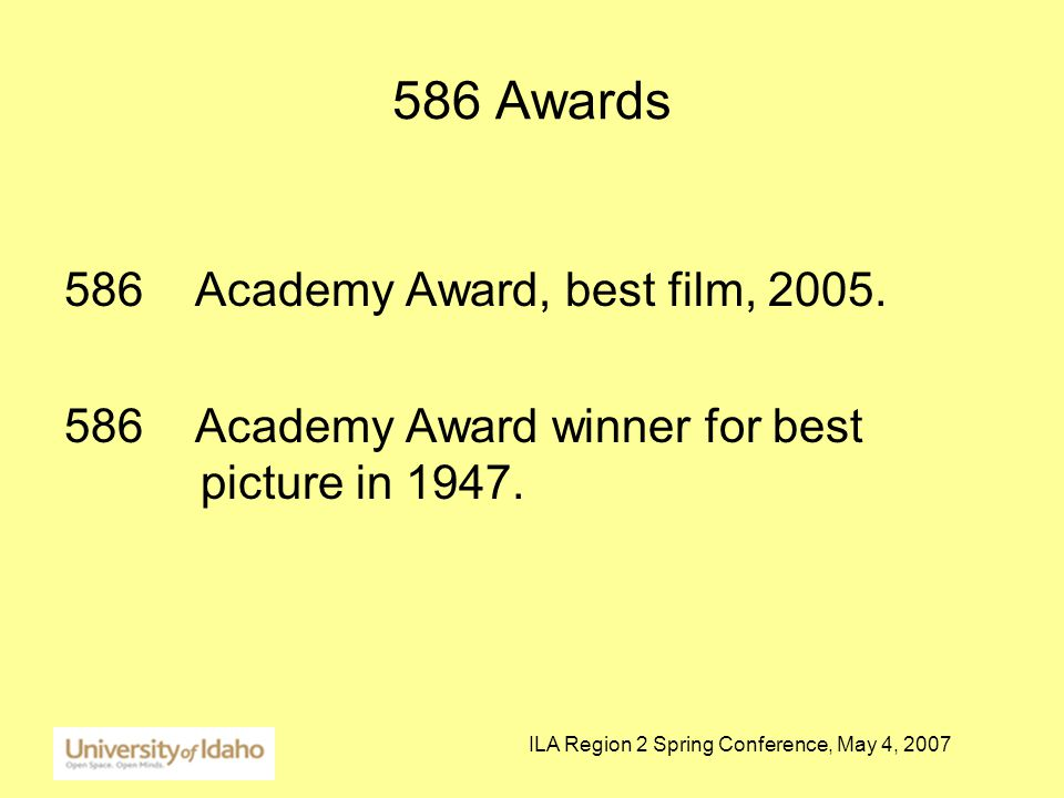 ILA Region 2 Spring Conference, May 4, 2007 586 Awards 586 Academy Award, best film, 2005.
