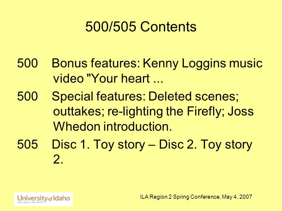 ILA Region 2 Spring Conference, May 4, 2007 500/505 Contents 500 Bonus features: Kenny Loggins music video Your heart...