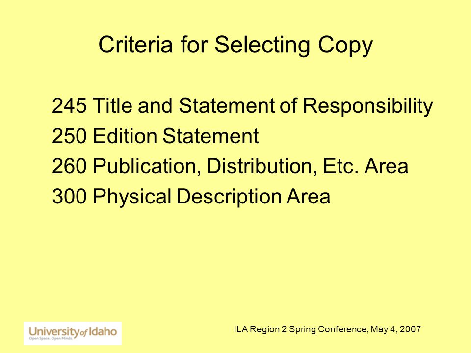 ILA Region 2 Spring Conference, May 4, 2007 Criteria for Selecting Copy 245 Title and Statement of Responsibility 250 Edition Statement 260 Publication, Distribution, Etc.