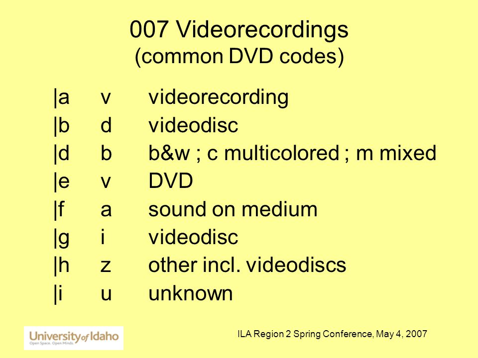 ILA Region 2 Spring Conference, May 4, 2007 007 Videorecordings (common DVD codes) |avvideorecording |bdvideodisc |dbb&w ; c multicolored ; m mixed |evDVD |f asound on medium |givideodisc |hzother incl.